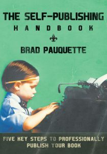 The Self Publishing Handbook by Brad Pauquette